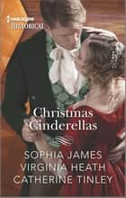 Christmas Cinderellas - A Holiday Regency Historical Romance ebook by Virginia Heath, Catherine Tinley, Sophia James