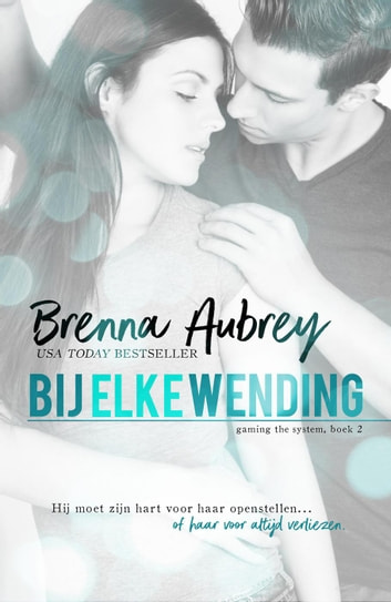 Bij elke wending - Gaming the system serie, #2 ebook by Brenna Aubrey