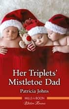 Her Triplets' Mistletoe Dad ebook by Patricia Johns