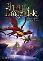 Flight to Dragon Isle ebook by Lucinda Hare