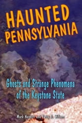 Haunted Pennsylvania - Ghosts and Strange Phenomena of the Keystone State ebook by Mark Nesbitt,Patty A. Wilson