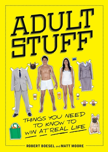 Adult Stuff - Things You Need to Know to Win at Real Life ebook by Robert Boesel,Matt Moore
