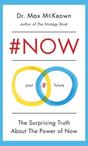 #NOW - The Surprising Truth About the Power of Now ebook by Max McKeown