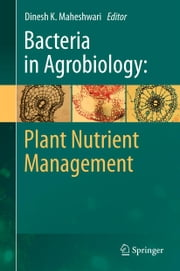 Bacteria in Agrobiology: Plant Nutrient Management ebook by Dinesh K. Maheshwari