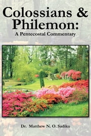 Colossians and Philemon - A Pentecostal Commentary ebook by Dr.  Matthew N. O. Sadiku