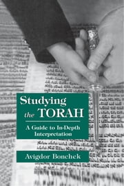 Studying the Torah - A Guide to in-Depth Interpretation ebook by Avigdor Bonchek