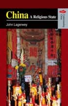 China - A Religious State ebook by John Lagerwey