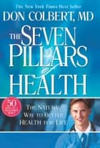Seven Pillars Of Health ebook by Don Colbert, MD