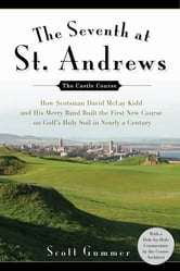 The Seventh at St. Andrews - How Scotsman David McLay Kidd and His Ragtag Band Built theFirst New Course onGo lf's Holy Soil in Nearly a Century ebook by Scott Gummer
