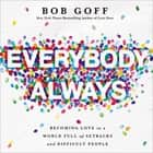 Everybody, Always - Becoming Love in a World Full of Setbacks and Difficult People audiobook by Bob Goff
