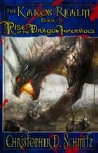 The Kakos Realm: Rise of the Dragon Impervious ebook by Christopher D Schmitz