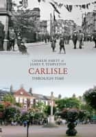Carlisle Through Time ebook by Charlie Emett