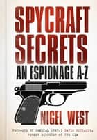 Spycraft Secrets - An Espionage A-Z ebook by Nigel West, David Petraeus