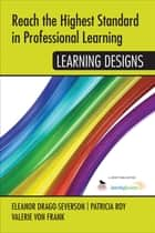 Reach the Highest Standard in Professional Learning: Learning Designs ebook by Valerie von Frank, Eleanor Drago-Severson, Patricia A. Roy