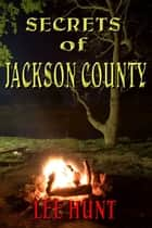 Secrets of Jackson County ebook by Lee Hunt