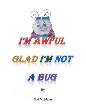 I'm Awful Glad I'm Not A Bug ebook by Kat McMann