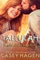 Tallulah Homecoming - Tallulah Cove, #6 ebook by Casey Hagen