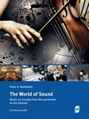 The World of Sound - Music on its way from the performer to the listener ebook by Peter K. Burkowitz
