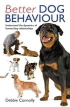 Better Dog Behaviour ebook by Debbie Connolly