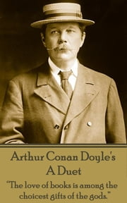 "A Duet - ""The love of books is among the choicest gifts of the gods.""  ebook by Arthur Conan Doyle"
