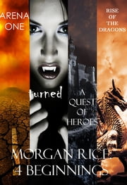 Morgan Rice: 4 Beginnings (Turned, Arena one, A Quest of Heroes, and Rise of the Dragons) ebook by Morgan Rice