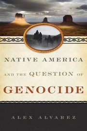 Native America and the Question of Genocide ebook by Alex Alvarez