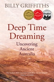 Deep Time Dreaming - Uncovering Ancient Australia ebook by Billy Griffiths