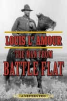 The Man from Battle Flat ebook by Louis L'Amour