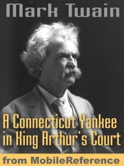 A Connecticut Yankee In King Arthur's Court (Mobi Classics) ebook by Mark Twain