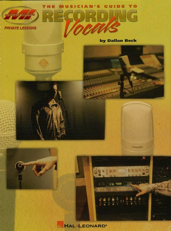 The Musician's Guide to Recording Vocals ebook by Dallan Beck