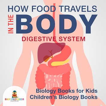 How Food Travels In The Body - Digestive System - Biology Books for ...