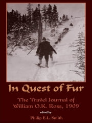 In Quest of Fur - The Travel Journal of William Ross, 1909 ebook by Philip Smith