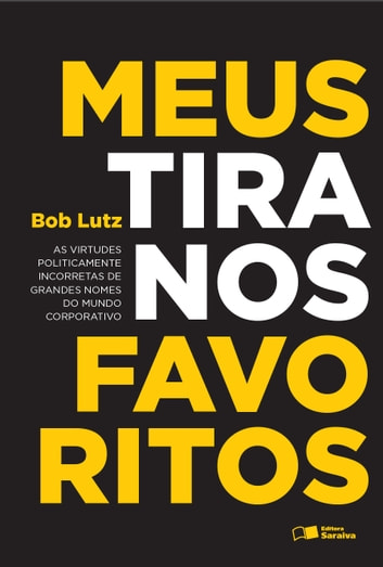 Meus Tiranos Favoritos ebook by Bob Lutz