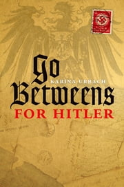 Go-Betweens for Hitler ebook by Karina Urbach