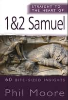 Straight to the Heart of 1&2 Samuel - 60 Bite-Sized Insights ebook by Phil Moore