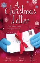 A Christmas Letter - 3 Book Box Set ebook by Fiona Harper, Donna Alward, Shirley Jump