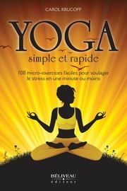 Yoga simple et rapide ebook by Carol Krucoff