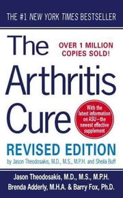 The Arthritis Cure - The Medical Miracle That Can Halt, Reverse, And May Even Cure Osteoarthritis ebook by Jason Theodosakis,Sheila Buff