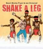Shake A Leg ebook by Boori Monty Pryor, Jan Ormerod