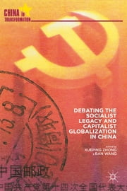 Debating the Socialist Legacy and Capitalist Globalization in China ebook by Xueping Zhong,Ban Wang