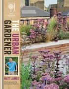 RHS The Urban Gardener ebook by Matt James,Marianne Majerus