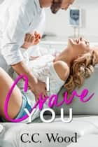 I Crave You ebook by C.C. Wood