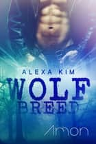 Wolf Breed - Amon (Band 2) ebook by Alexa Kim