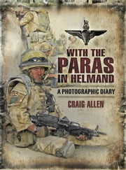 With the Paras in Helmand: A Photographic Diary ebook by Allen, Craig
