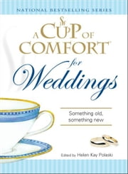 Cup of Comfort for Weddings: Something Old Something New ebook by Kay Polaski