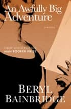 An Awfully Big Adventure - A Novel ebook by Beryl Bainbridge