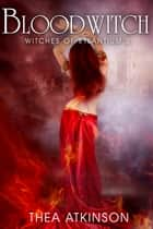 Blood Witch - (young adult/new adult paranormal romance) ebook by Thea Atkinson