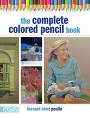 The Complete Colored Pencil Book ebook by Bernard Poulin
