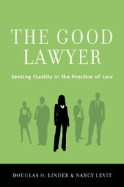 The Good Lawyer - Seeking Quality in the Practice of Law ebook by Douglas O. Linder,Nancy Levit