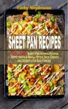 Sheet Pan Recipes - (Vol. 2) 55 Sheet Pan Supper Recipes: Appetizers & Small Bites, Side Dishes And Desserts For Busy Families ebook by Cathy Stephenson